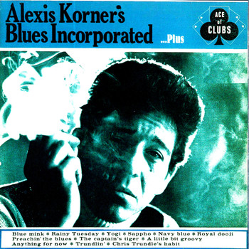Alexis Korner - Alexis Korner's Blues Incorporated...Plus