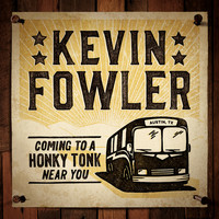 Kevin Fowler - Coming to a Honky Tonk Near You