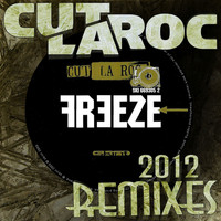 Cut La Roc - Freeze (2012 Remixes)
