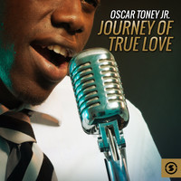 Oscar Toney Jr. - Journey of True Love