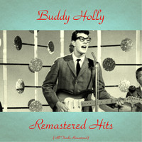 Buddy Holly - Remastered Hits (All Tracks Remastered 2016)
