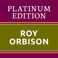 Roy Orbison - Roy Orbison - Platinum Edition (The Greatest Hits Ever!)
