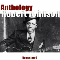 Robert Johnson - Anthology (Remastered)