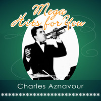 Charles Aznavour - Mega Hits For You