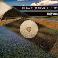 Muddy Waters - The Magic Greatest Collection