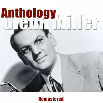 Glenn Miller - Anthology (Remastered)