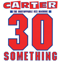 Carter The Unstoppable Sex Machine - 30 Something (Deluxe Version)