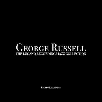 George Russell - George Russell - The Lugano Recordings Jazz Collection