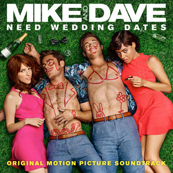 Various - Mike and Dave Need Wedding Dates (Original Motion Picture Soundtrack)