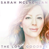 Sarah McLachlan - The Long Goodbye