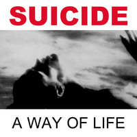 Suicide - A Way of Life (2005 Remastered Version)
