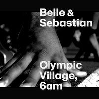 Belle and Sebastian - Olympic Village, 6AM