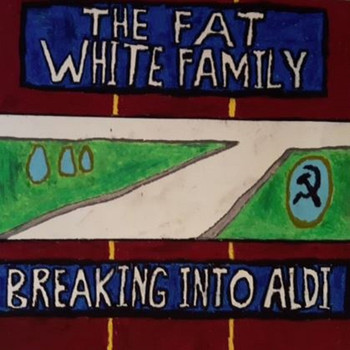 Fat White Family - Breaking Into Aldi