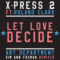 X-Press 2 - Let Love Decide (feat. Roland Clark)