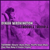 Dinah Washington - Trouble Trouble