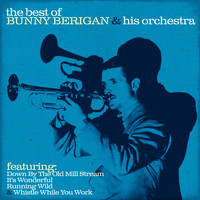 Bunny Berigan & His Orchestra - The Best of Bunny Berigan & His Orchestra