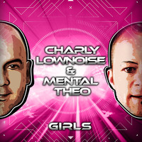 Charly Lownoise & Mental Theo - Girls