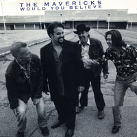 The Mavericks - Would You Believe