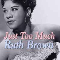 Ruth Brown - Just Too Much