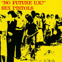Sex Pistols - No Future UK?