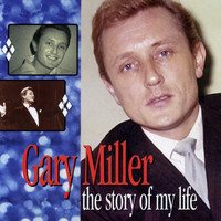 Gary Miller - The Story Of My Life: The Pye Anthology