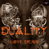 Duality - I Love Drugs