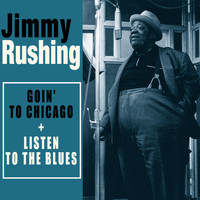 Jimmy Rushing - Complete Goin' to Chicago + Listen to the Blues (Bonus Track Version)
