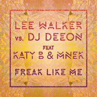 Lee Walker vs. DJ Deeon - Freak Like Me (feat. Katy B & MNEK)