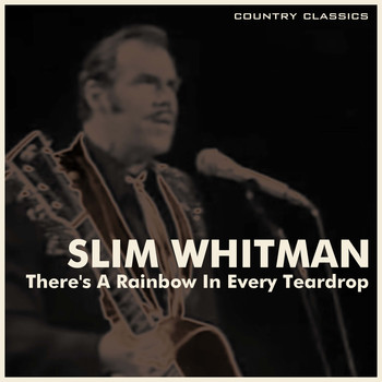 Slim Whitman - There's a Rainbow in Every Teardrop
