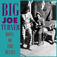 Big Joe Turner - Boss of the Blues