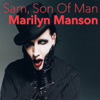 Marilyn Manson - Sam, Son Of Man