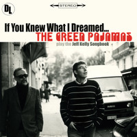 The Green Pajamas - If You Knew What I Dreamed ... The Green Pajamas Play the Jeff Kelly Songbook