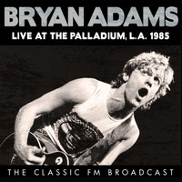 Bryan Adams - Live at the Palladium, L.A. 1985 (Live)