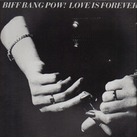 Biff Bang Pow! - Love Is Forever