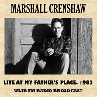 Marshall Crenshaw - Live at My Father's Place, 1982
