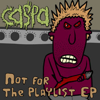 Caspa - Not For the Playlist