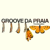 Groove Da Praia - Transformations