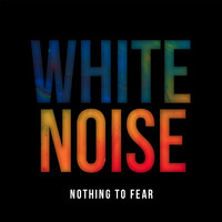 White Noise - Nothing to Fear