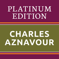 Charles Aznavour - Charles Aznavour - Platinum Edition (The Greatest Hits Ever!)