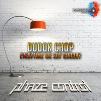 Phaze Control - Dudok Chop, Everytime We Say Goodbye