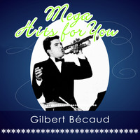 Gilbert Bécaud - Mega Hits For You