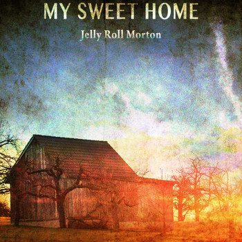 Jelly Roll Morton - My Sweet Home