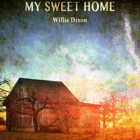 Willie Dixon - My Sweet Home