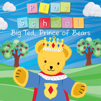 Play School - Big Ted, Prince Of Bears