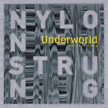 Underworld - Nylon Strung (Remixes)