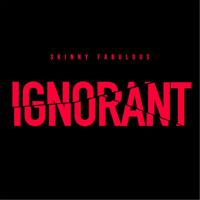 Skinny Fabulous - Ignorant
