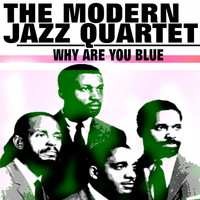 The Modern Jazz Quartet - Why Are You Blue