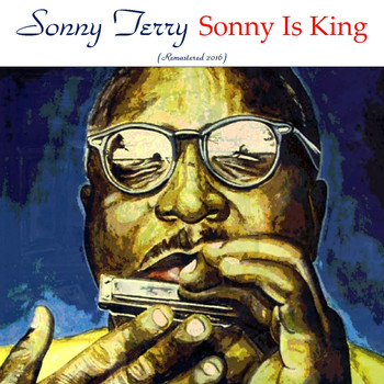 Sonny Terry - Sonny Is King (Remastered 2016)