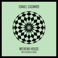 Ismael Casimiro - Weekend House (Spencer K Remix)