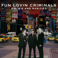 Fun Lovin' Criminals - A's, B's and Rarities (Explicit)